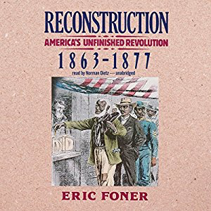 Reconstruction: America's Unfinished Revolution 1863-1877 by Eric Foner