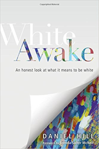 White Awake: An Honest Look at What it Means to Be White by Daniel Hill