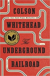 The Underground Railroad by Colson Whitehead