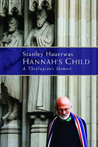 Hannah's Child: A Theologian's Memoir by Stanley Hauerwas
