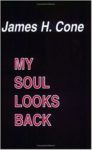 My Soul Looks Back by James H Cone