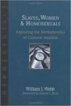 Slaves, Women & Homosexuals: Exploring the Hermeneutics of Cultural Analysis by William Webb