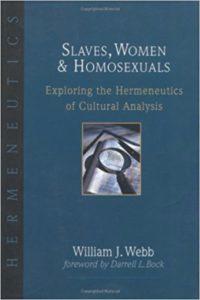 Slaves, Women & Homosexuals: Exploring the Hermeneutics of Cultural Analysis by William Webb