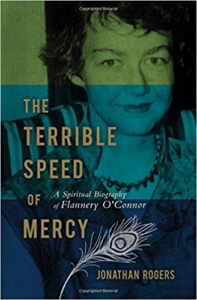 The Terrible Speed of Mercy: A Spiritual Biography of Flannery O'Connor by Jonathan Rogers