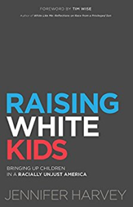 Raising White Kids: Brining Up Children in a Racially Unjust America by Jennifer Harvey