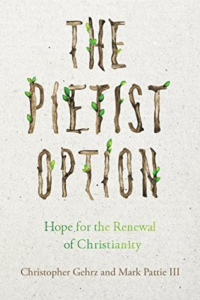 The Pietist Option: Hope for the Renewal of Christinaity by Christopher Gehrz and Mark Pattic