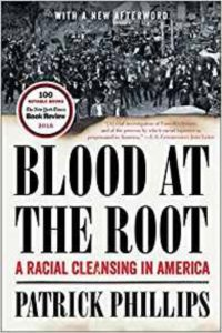 Blood at the Root: A Racial Cleansing in America by Patrick Phillips
