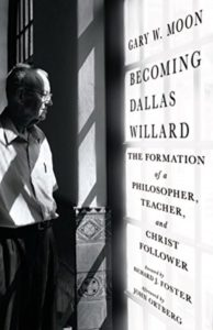Becoming Dallas Willard: The Formation of a Philosopher, Teacher, and Christ Follower by Gary Moon