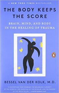 The Body Keeps Score: Brain, Mind, and Body in the Healing of Trauma by Bessel van der Kolk