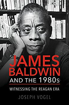 James Baldwin and the 1980s: Withnessing the Reagan Era by Joseph Vogel
