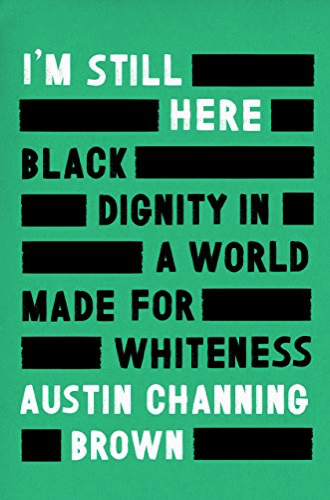 'm Still Hear: Black Dignity in a World Made for Whiteness by Austin Channing Brown