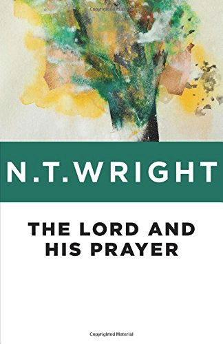 The Lord and His Prayer by NT Wright