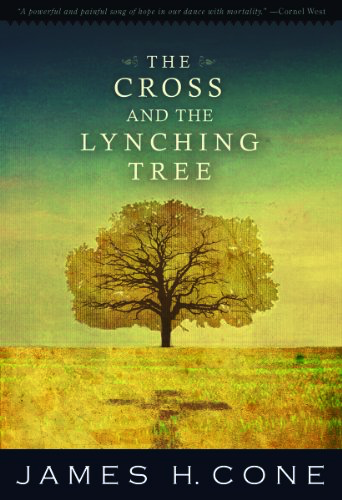 The Cross and the Lynching Tree by James H Cone
