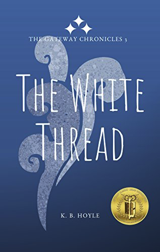 The White Thread by KB Hoyle (Gateway Chronicles #3)
