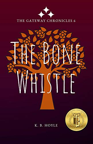 The Bone Whistle by KB Hoyle (The Gateway Chronicles Book 6)