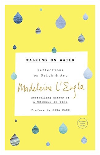 Walking on Water: Reflections on Faith and Art by Madeleine L'Engle