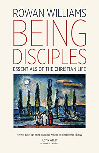 Being Disciples: Essentials of The Christian Life by Rowan Williams