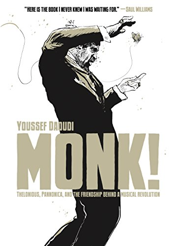 Monk!: Thelonious, Pannonica, and the Friendship Behind a Musical Revolution by Youssef Daoudi