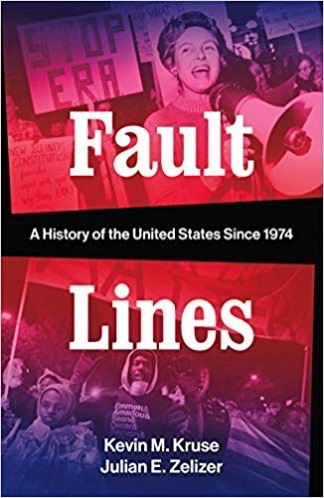 Fault Lines: A History of the United States Since 1974 by Kevin Kruse and Julian Zelizer