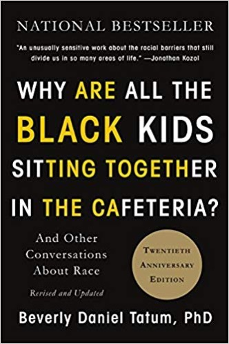 Why Are All the Black Kids Sitting Together in the Cafeteria?: And Other Conversations About Race By Beverly Tatum