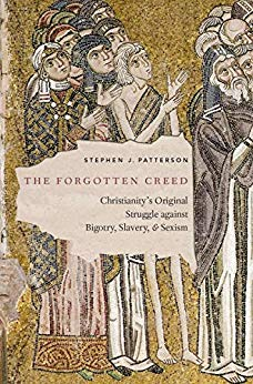 The Forgotten Creed: Christianity's Original Struggle against Bigotry, Slavery, and Sexism by Stephen J Patterson