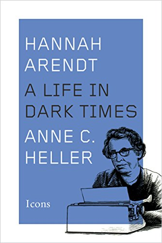 Hannah Arendt: A Life in Dark Times by Anne C Heller