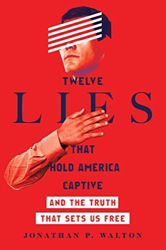 Twelve Lies That Hold America Captive: And the Truth That Sets Us Free by Jonathan Walton