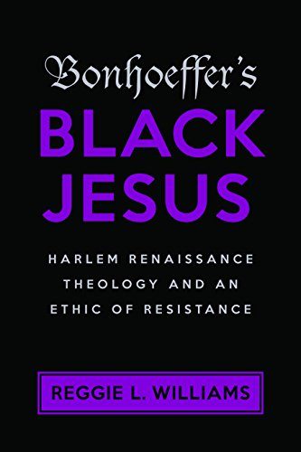 Bonhoeffer's Black Jesus: Harlem Renaissance Theology and an Ethic of Resistance by Reggie Williams