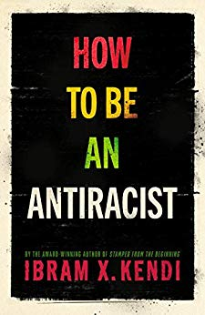 How To Be an Antiracist by [Kendi, Ibram X.]