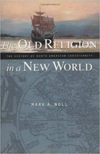 The Old Religion in a New World: The History of North American Christianity by Mark Noll