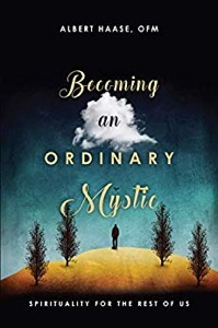 Becoming an Ordinary Mystic: Spirituality for the Rest of Us by Albert Haase