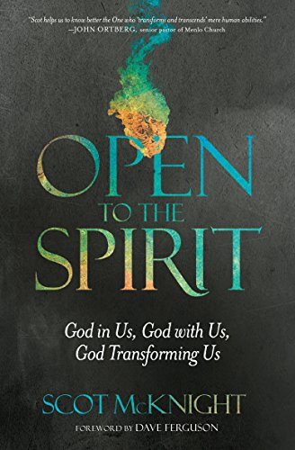 Open to the Spirit: God in Us, God with Us, God Transforming Us by [McKnight, Scot]
