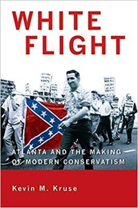 White Flight: Atlanta and the Making of Modern Conservatism by Kevin Cruse