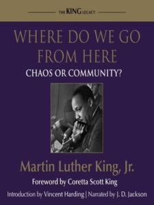Where Do We Go from Here: Chaos or Community? by Martin Luther King Jr