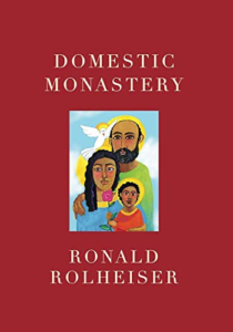 Domestic Monastery by Ronald Rolheiser, OMI