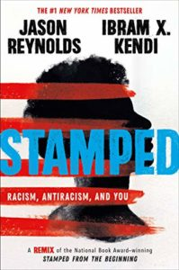 Stamped: Racism, Antiracism, and You: A Remix of the National Book Award-winning Stamped from the Beginning by Jason Reynolds and Ibram Kendi