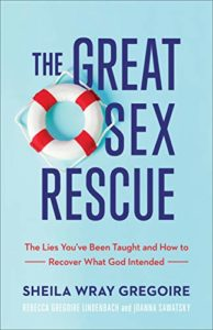 The Great Sex Rescue: The Lies You've Been Taught and How to Recover What God Intended Book Cover