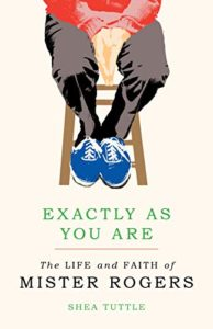 Exactly as You Are: The Life and Faith of Mister Rogers by Shea Tuttle book cover